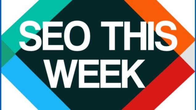 SEO This Week Episode 201