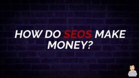 How do SEOs Make Money?