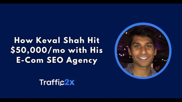 How Keval Shah Grew His Ecommerce SEO Agency Beyond $50,000/mo