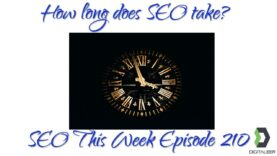 How Long Does SEO Take? – SEO This Week Episode 210