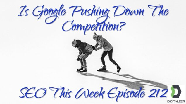 Is Google Pushing Down The Competition? SEO This Week Episode 212