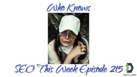 Who Knows – SEO This Week Episode 215
