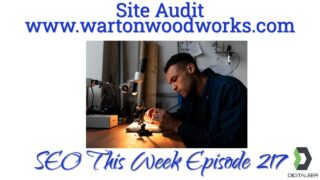 Site Audit For Warton WoodWorks – SEO This Week Episode 217