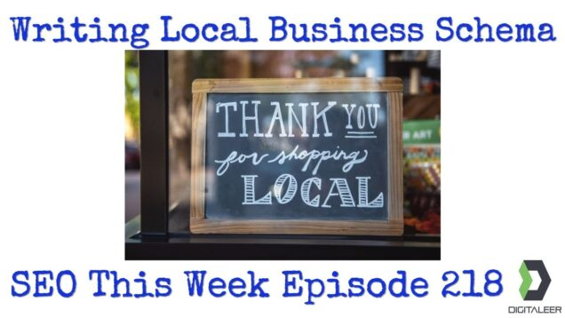 Writing Local Business Schema – SEO This Week Episode 218